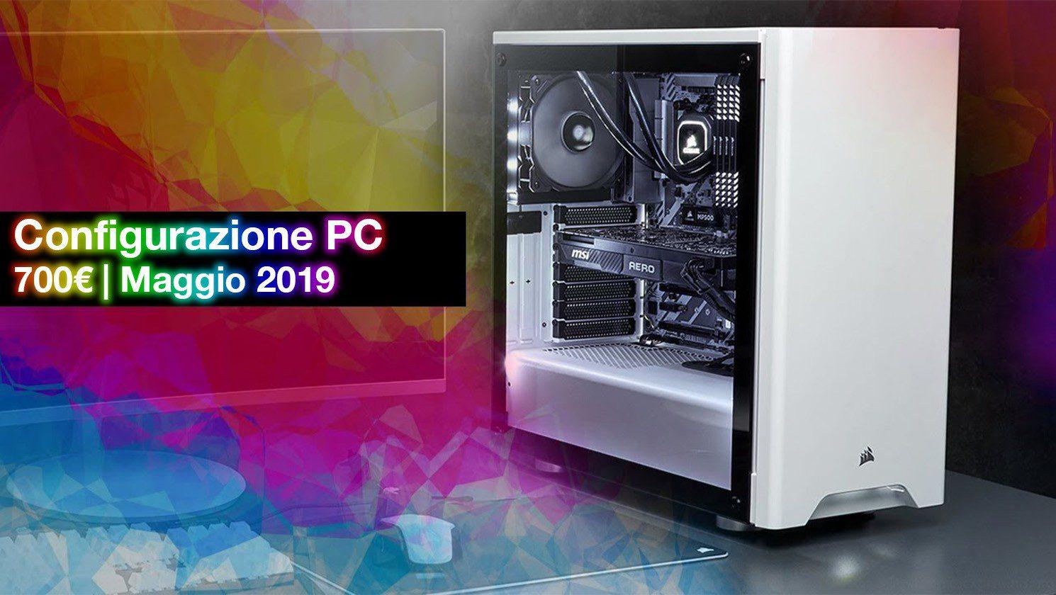 La migliore configurazione PC da 700€ | Maggio 2019