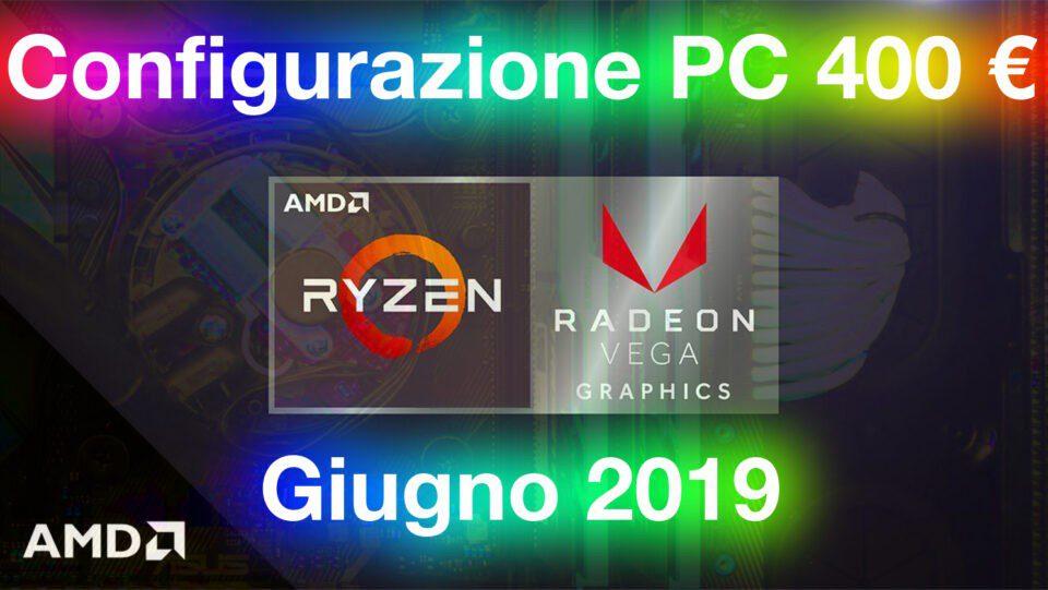 La migliore configurazione PC da 400€ | Giugno 2019