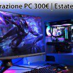 La migliore configurazione PC da 300€ | Estate 2019