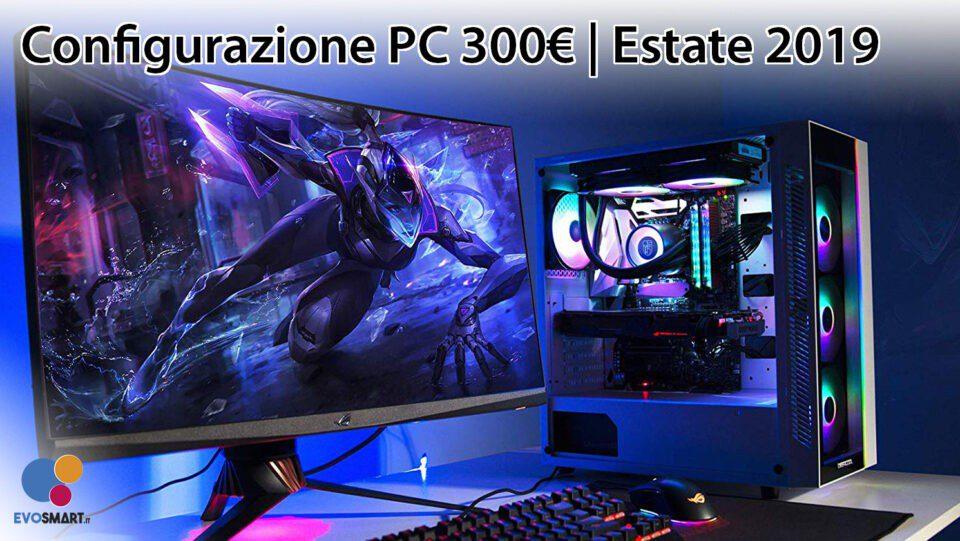 La migliore configurazione PC da 300€   Estate 2019