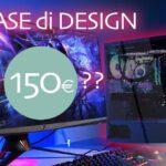 I case per PC più di design che ci sono sul mercato sotto i 150 €