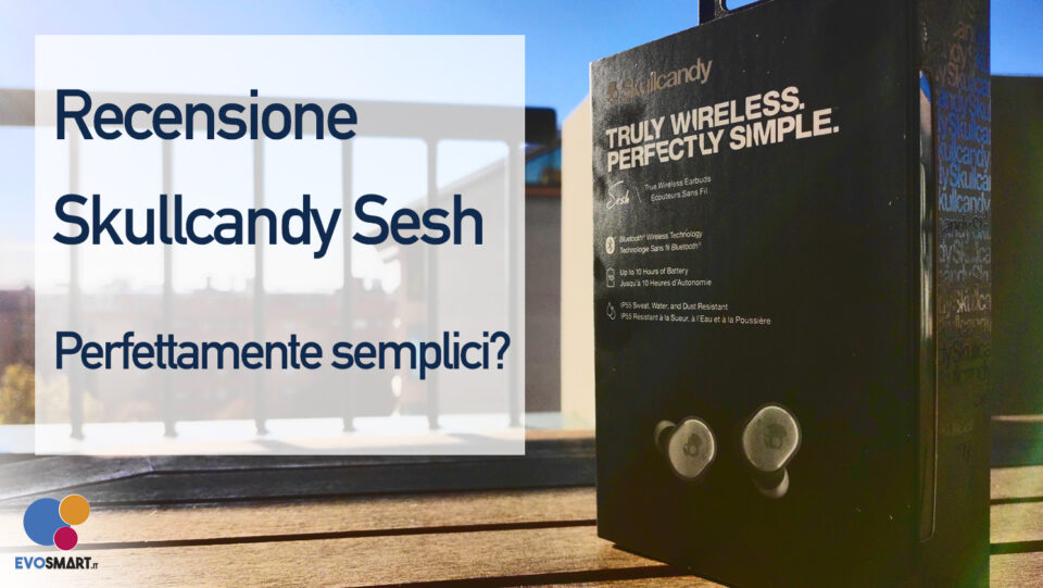 "Skullcandy Sesh | Recensione degli auricolari in-ear wireless ""perfectly simple"""