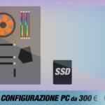 La migliore configurazione PC da 300 €   Marzo 2020