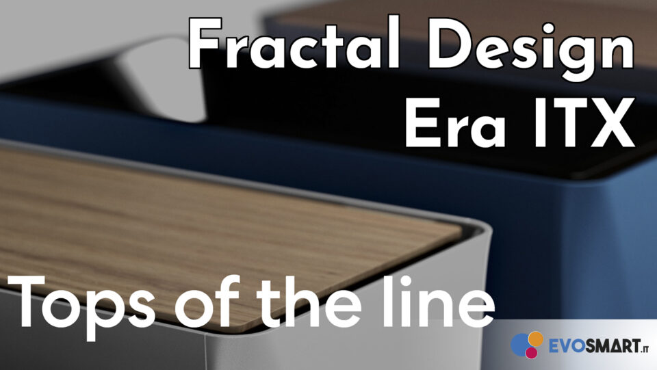 Fractal Design Era ITX - Eleganza compatta