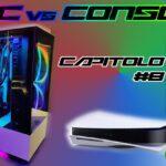 PC vs Console   Cosa è meglio per giocare? - Capitolo 8