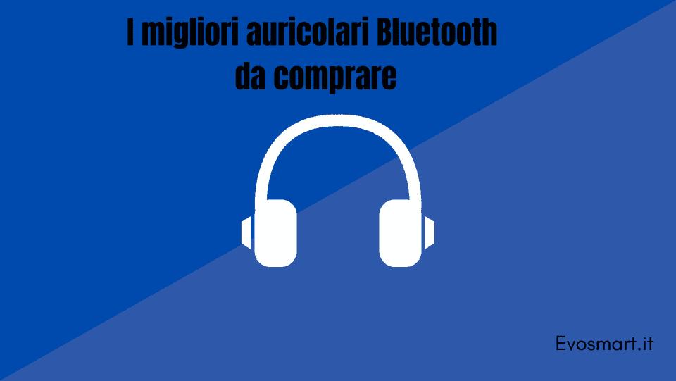 migliori auricolari Bluetooth